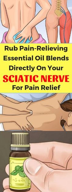 RUB PAIN-RELIEVING ESSENTIAL OIL BLENDS DIRECTLY ON YOUR SCIATIC NERVE FOR PAIN RELIEF – healthyunite