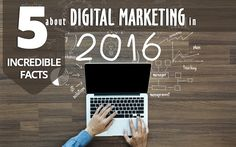 5 #incredible facts about #Digital #marketing in #2016