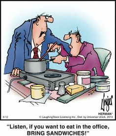 If you want to eat in the office, bring sandwiches! Cartoon Jokes, Funny Cartoons, Funny Jokes, Hilarious, Herman Cartoon, Herman Comic, Far Side Cartoons, Bible Humor, Witty Remarks