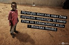 """Strength does not come from physical capacity. It comes from an indomitable will.""  - Mahatma Gandhi #quote"
