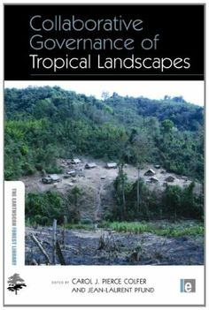 Collaborative Governance of Tropical Landscapes (The Earthscan Forest Library) by Carol Jean Pierce Jean Pierce Colfer. $36.70. Publisher: Routledge (July 26, 2012). 303 pages