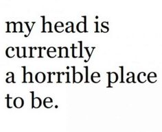 """My head is currently a horrible place to be."" — Unknown #sad #depressed #depression #quotes #sadquotes #depressedquotes #depressionquotes #breakupquotes Follow us on PInterest: www.pinterest.com/yourtango"