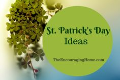 St. Patrick's Day Ideas ~ the real story, fun, food, crafts, books, free printables to help you make memories with your family.