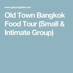 Old Town Bangkok Food Tour (Small & Intimate Group)