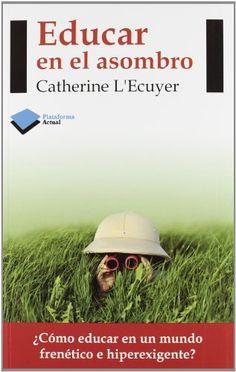Educar En El Asombro - 4ª Edición (Actual): Amazon.es: Catherine L'Ecuyer: Libros