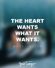 "Inspirational Sayings: Woody Allen Quotes about The hearts Wants Why Quotes about life thoughts "" The heart wants What it wants. Why Quotes, Life Quotes Love, Love Quotes For Her, Inspirational Quotes About Love, Best Love Quotes, Romantic Love Quotes, Love Yourself Quotes, Quotes For Him, Crush Quotes"