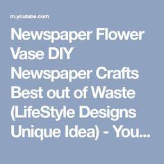 Newspaper Flower Vase DIY Newspaper Crafts Best out of Waste (LifeStyle Designs Unique Idea) - YouTube