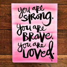 """Remember you are loved, brave & strong.. find """"your thing"""" in life that will make you happy! I was missing something.. I found it! I have enhanced my friendships, I learned how to help others and learned I was brave!! leslies@comcast.net to learn about my company .. I am doing it full time!"""