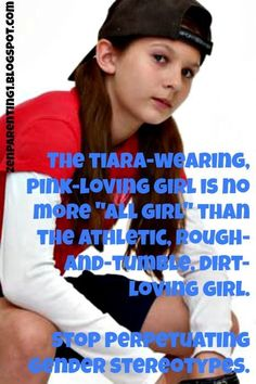 """I can't stand it when I go places and hear the men and women who tell the little girl in their life to """"act like a lady"""" or """"little girls sit still"""" and at the same time say """"boys will be boys"""" as an excuse for bad behavior!!!"""
