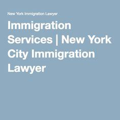 Immigration Services | New York City Immigration Lawyer