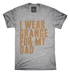I Wear Orange For My Dad Awareness Support T-shirts, Hoodies,