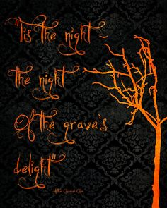 Tis the night...the night of the grave's delight...