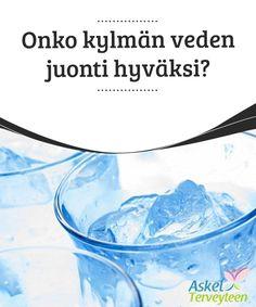 Onko kylmän veden juonti hyväksi?   Onko kehollemme #hyödyllisempää juoda kylmää vai #huoneenlämpöistä vettä? Onko kylmän veden #juonnilla riskejä?  #Terveellisetelämäntavat