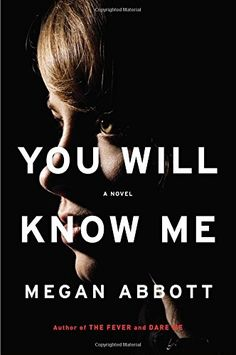 You Will Know Me: A Novel by Megan Abbott…