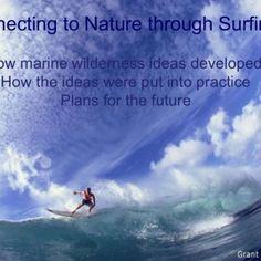 Connecting to Nature through Surfing How ideas developed How the ideas were applied Plans for the future Connecting to Nature through Surfing How marine wil. http://slidehot.com/resources/connecting-with-nature-through-surfing-experience-presented-by-michael-carnegie.39231/