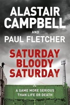 Saturday Bloody Saturday by Alastair Campbell and Paul Fletcher