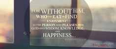 """""""For without Him, who can eat or find enjoyment? Christian Quotes About Life, Christian Life, Something To Remember, Churches Of Christ, Believe In God, Praise The Lords, Verse Of The Day, Daily Quotes"""