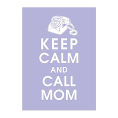 Keep Calm and Call Mom - (Vintage Rotary Phone) Print (featured in Pale Periwinkle) Buy 3 Get one Free Great Quotes, Quotes To Live By, Me Quotes, Inspirational Quotes, My Motto, Life Motto, I Love Mom, Story Of My Life, Quotable Quotes