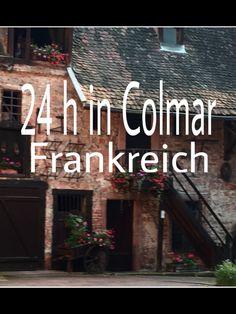 Colmar in Frankreich, Fachwerkhäuser aus dem 18. Jahrhundert, ein Flair das dich mitnimmt, Essen wie Gott in Frankreich - das ist es!