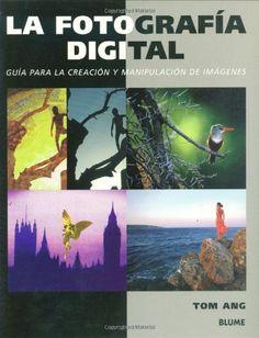 La fotografía digital: Guía para la creación y manipulación de imágenes (Spanish Edition) by Tom Ang http://www.amazon.com/dp/8480763981/ref=cm_sw_r_pi_dp_K90Oub1GVTGN8