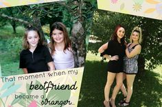 That moment when my bestfriend became a stranger…