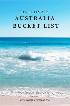 The Ultimate Australia Bucket List | Loving Life With Cass