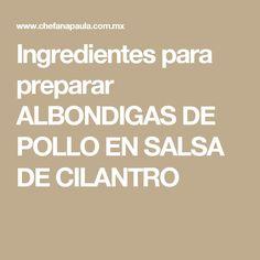 Ingredientes para preparar ALBONDIGAS DE POLLO EN SALSA DE CILANTRO