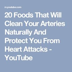 20 Foods That Will Clean Your Arteries Naturally And Protect You From Heart Attacks - YouTube