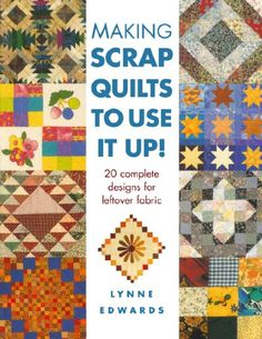 $22.99 Baby Making Scrap Quilts to Use It Up - Internationally recognized quilt designer Lynne Edwards has produced a collection of exciting and creative ideas for using up leftover fabrics. Almost half the purchases made by quilters are for fabrics, often bought on impulse without a project in mind. Add to this the leftovers that result from every completed project and quilters have an ever-gro ...