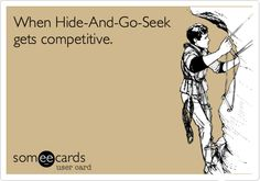 When Hide-And-Go-Seek gets competitive.