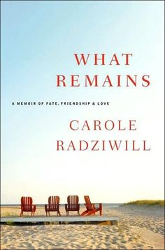 What Remains by Radziwell - memoir by a young woman who lost her husband to cancer and best friend to an accident in one summer.