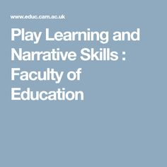 Play Learning and Narrative Skills : Faculty of Education