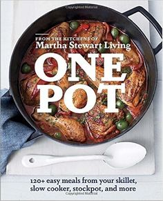 One Pot: 120+ Easy Meals from Your Skillet, Slow Cooker, Stockpot, and More: Editors of Martha Stewart Living: 8601410690571: Amazon.com: Books