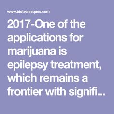 2017-One of the applications for marijuana is epilepsy treatment, which remains a frontier with significant unmet need, since nearly 30% of epilepsy patients experience little to no relief from standard drug therapies. Now, a new study supports the medicalization of marijuana by providing evidence that a compound found in the plant has a pronounced effect on the number and severity of epileptic seizures. Cannabidiol (CBD) is a non-psychoactive chemical compound in marijuana that was first…