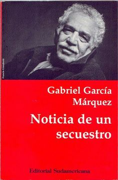 Gabriel Garcia Marquez's Books. News of a Kidnapping.(1997) Garcia Marquez was a newspaper journalist before becoming a literary giant, and this return to nonfiction reads like a thriller. It is a thriller, about a series of high-profile kidnappings carried out by Pablo Escobar's Medillin drug cartel in the 1990s.