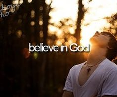 Believe in God. (An absolute must! not settling for anything less than this one!) <3