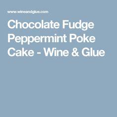 Chocolate Fudge Peppermint Poke Cake - Wine & Glue