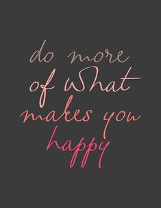 do more of what makes you happy, typography, text art, type, quote, quotes, girly, inspirational, poster, wall decor, handwriting, motivational, motivated, inspiring, motivating, pastel, colors, clean, simple, minimal, minimalism, minimalist, love, cool, mother's day, valentine's day, make-up, decorative, home decoration, living room, office, college, student, cafe, bar, woman, rich, elegant, stylish, vogue, fashion, wisdom, happy, cute, sweet, happiness, life, modern art, office art, pink