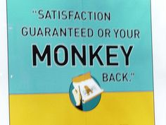 Funny Sign - satisfaction guaranteed or your monkey back
