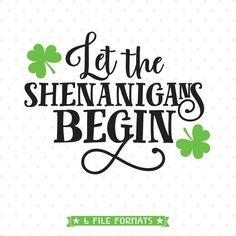 St Patricks Day SVG Let the Shenanigans Begin Shenanigans Iron on file DIY Shirt svg Commercial file Cuttable SVG file - Shenanigans Shirt - Ideas of Shenanigans Shirt - St Patricks Day Quotes, St. Patricks Day, Saint Patricks, St Patricks Day Clipart, St Patrick's Day Decorations, St Patrick Day Shirts, St Paddys Day, St Pats, Vinyl Cutting