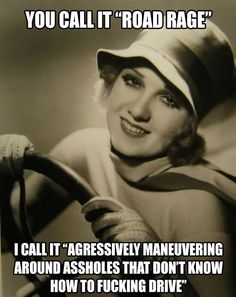 Road rage, you say?