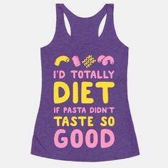 I'd Totally Diet if Pasta Didn't Taste so Good
