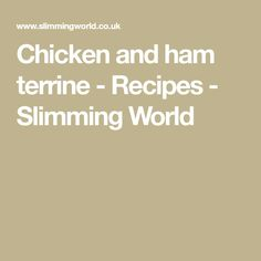 Chicken and ham terrine - Recipes - Slimming World