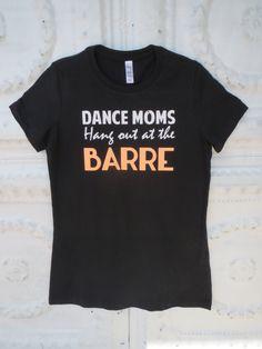 Dance Moms Hang Out at the Barre. Dance Mom shirt. Dance shirt. Dance. Ballet. S-5XL