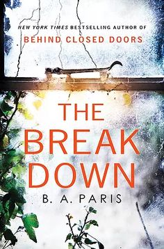 6/20/2017    THE BREAKDOWN  BA Paris --THE NEW CHILLING, PROPULSIVE NOVEL FROM THE AUTHOR OF THE INSTANT NEW YORK TIMES AND USA TODAY BESTSELLING BEHIND CLOSED DOORS.  If you can t trust yourself, who can you trust? Cass is having a hard time since the night she saw the car in the woods, on the winding rural road, in the middle of a downpour, with the woman sitting inside the woman who was killed.