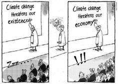 People don't realize that our existence and life on the planet is important and effected by climate change... instead they focus on the threat to economy. Money > Life = No.