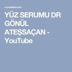YÜZ SERUMU DR GÖNÜL ATEŞSAÇAN - YouTube