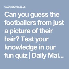 Trivia: Can you guess the footballers from just a picture of their hair? Test your knowledge in our fun quiz Hair Test, Quiz Me, Trivia, Mail Online, Daily Mail, Awards, Knowledge, Canning, Lifestyle