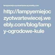 http://lampyemiejoczyotwartewiecej.weebly.com/blog/lampy-ogrodowe-kule