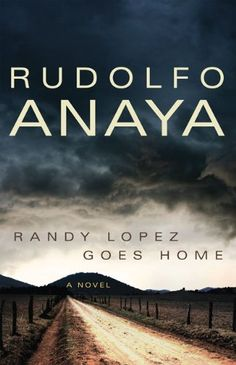Randy Lopez Goes Home: A Novel (Chicana & Chicano Visions of the Americas Series) (Chicana and Chicano Visions of the Americas series) by Rudolfo Anaya